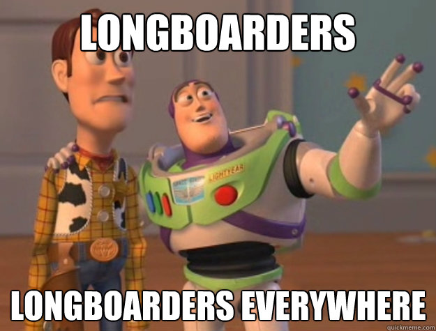 longboarders longboarders everywhere - Buzz Lightyear