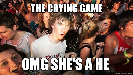 the crying game omg shes a he - Sudden Clarity Clarence