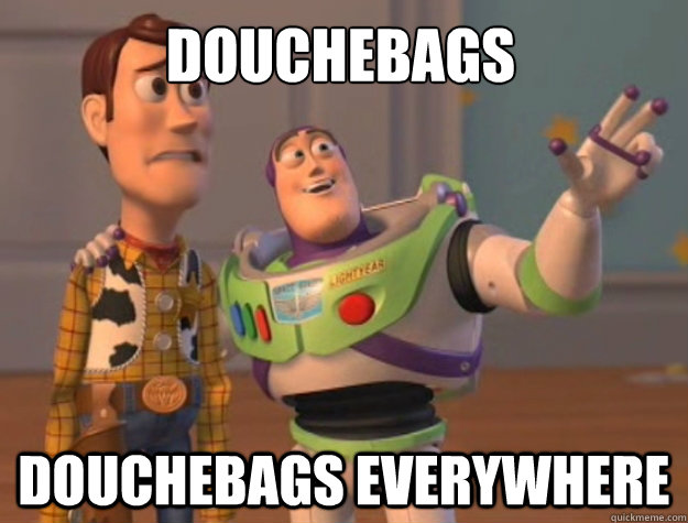 douchebags douchebags everywhere - Toy Story