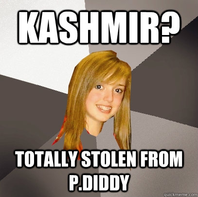 kashmir totally stolen from pdiddy - Musically Oblivious 8th Grader