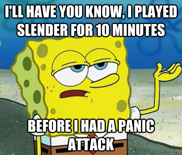 ill have you know i played slender for 10 minutes before i - Tough Spongebob