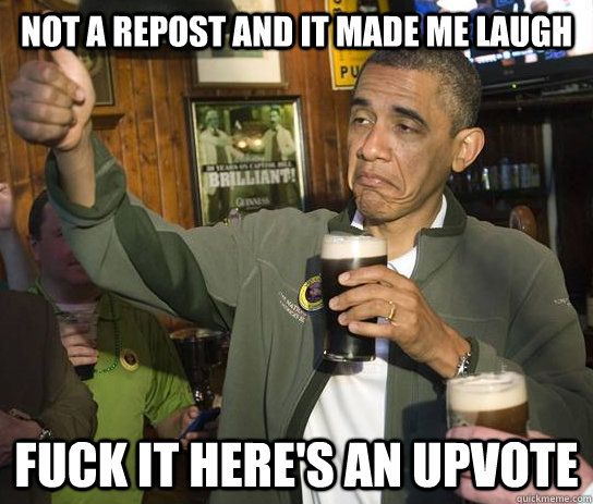 not a repost and it made me laugh fuck it heres an upvote - Approving Obama