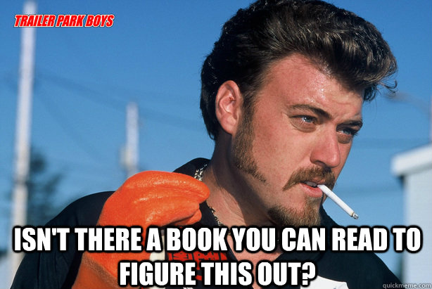 isnt there a book you can read to figure this out - Ricky Trailer Park Boys