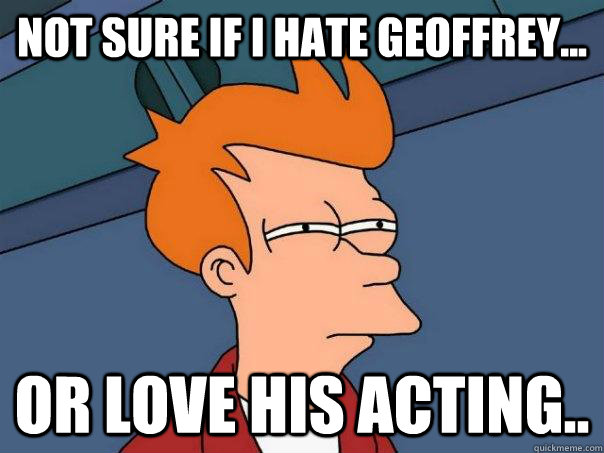 not sure if i hate geoffrey or love his acting - Futurama Fry