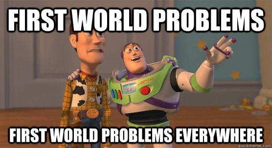 first world problems first world problems everywhere - Toy Story Everywhere