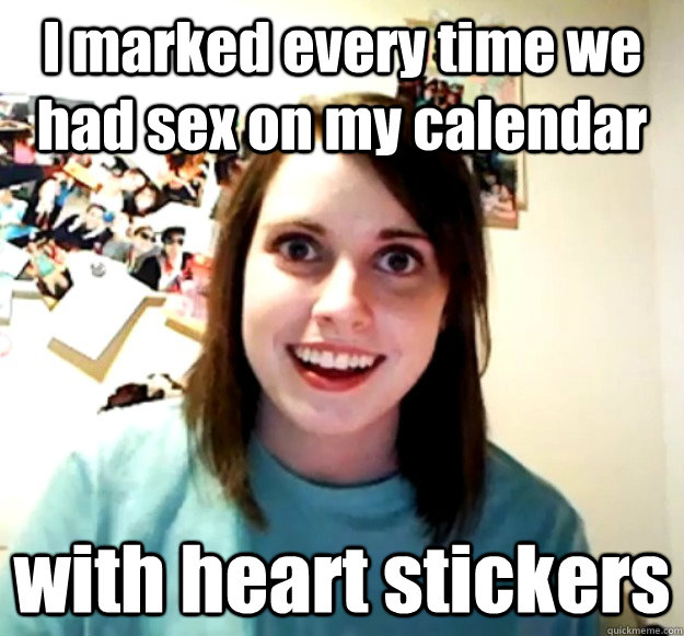 i marked every time we had sex on my calendar with heart sti - Overly Attached Girlfriend