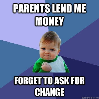 parents lend me money forget to ask for change - Success Kid