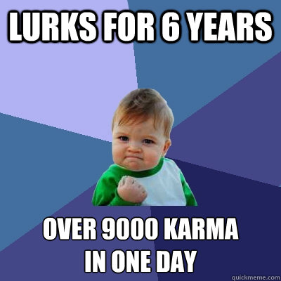 lurks for 6 years over 9000 karma in one day - Success Kid