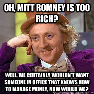 oh mitt romney is too rich well we certainly wouldnt wan - Condescending Wonka