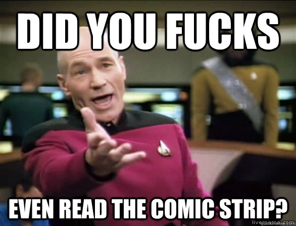 did you fucks even read the comic strip - Annoyed Picard HD