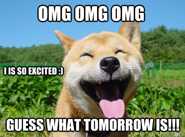 Excited Dog Meme Tomorrow Excited Dog Meme