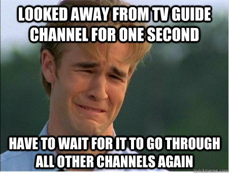 looked away from tv guide channel for one second have to wai - 1990s Problems