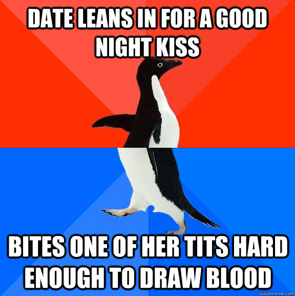 date leans in for a good night kiss bites one of her tits ha - Socially Awesome Awkward Penguin