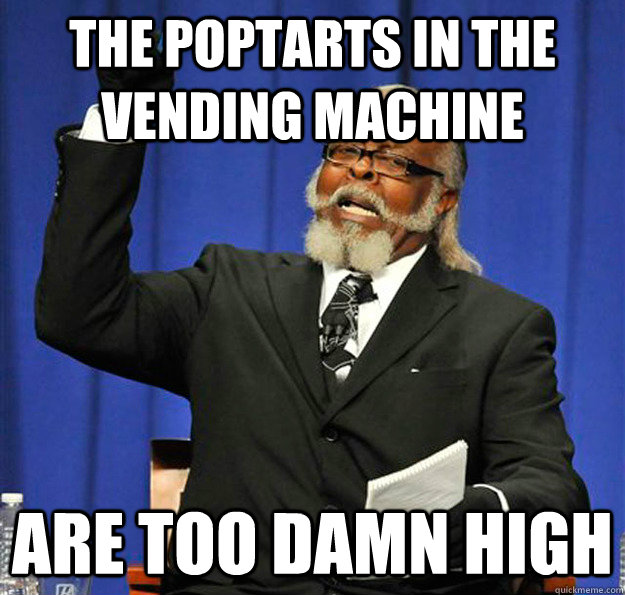 the poptarts in the vending machine are too damn high - Jimmy McMillan