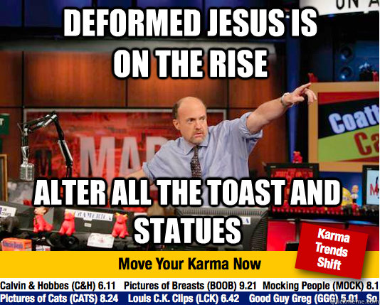 deformed jesus is on the rise alter all the toast and statue - Mad Karma with Jim Cramer