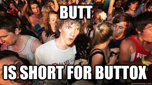 butt is short for buttox - Sudden Clarity Clarence