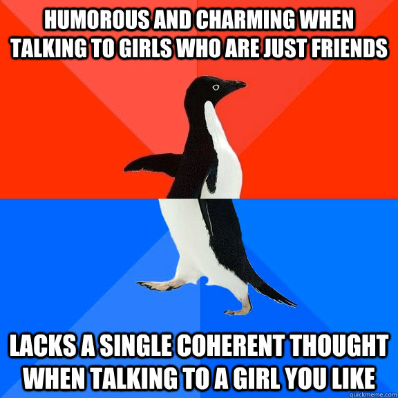 humorous and charming when talking to girls who are just fri - Socially Awesome Awkward Penguin