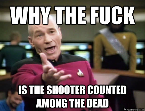 why the fuck is the shooter counted among the dead - Annoyed Picard HD