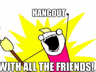 hangout with all the friends - All The Things