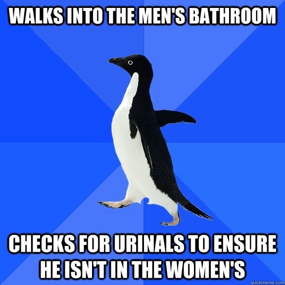 walks into the mens bathroom checks for urinals to ensure h - Socially Awkward Penguin