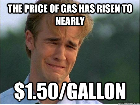 the price of gas has risen to nearly 150gallon - 1990s Problems