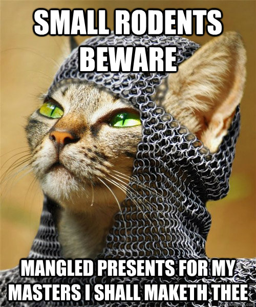 small rodents beware mangled presents for my masters i shall - Sir Whiskers