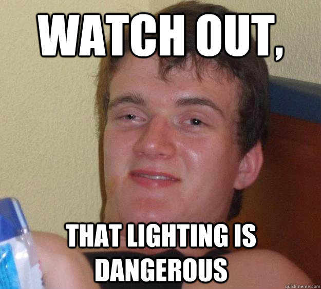 watch out that lighting is dangerous - 10 Guy