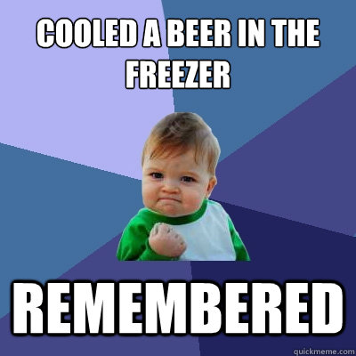 cooled a beer in the freezer remembered - Success Kid