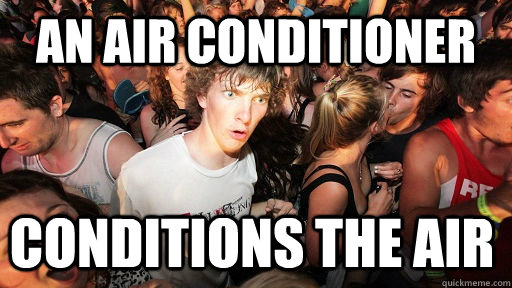 an air conditioner conditions the air - Sudden Clarity Clarence