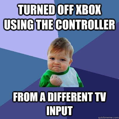 turned off xbox using the controller from a different tv inp - Success Kid