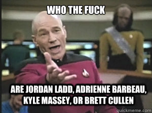 who the fuck are jordan ladd adrienne barbeau kyle massey - Annoyed Picard