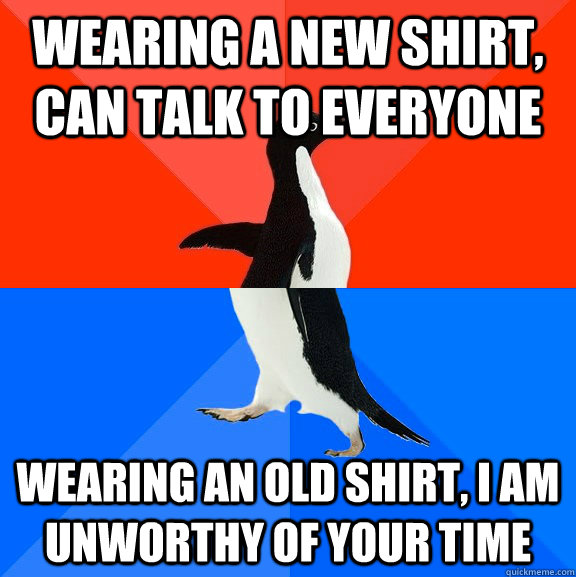 wearing a new shirt can talk to everyone wearing an old shi - Socially Awesome Awkward Penguin