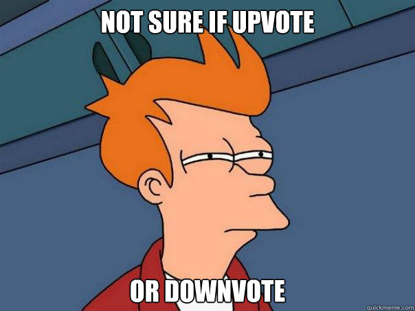 not sure if upvote or downvote - Futurama Fry