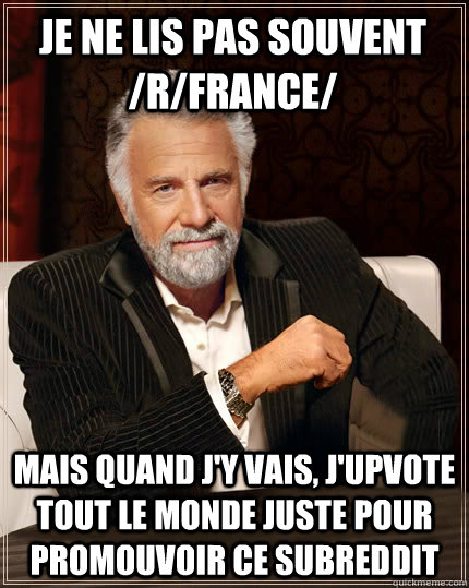 je ne lis pas souvent rfrance mais quand jy vais jupvo - Beerless Most Interesting Man in the World