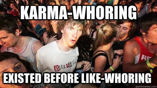karmawhoring existed before likewhoring - Sudden Clarity Clarence