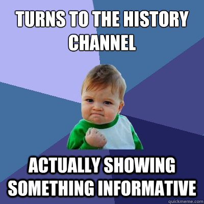 turns to the history channel actually showing something info - Success Kid