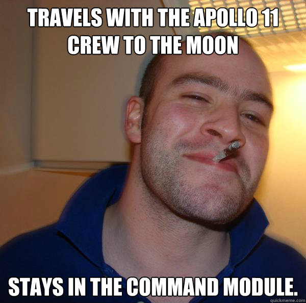 travels with the apollo 11 crew to the moon stays in the com - Good Guy Greg