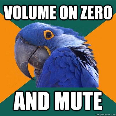 volume on zero and mute - Paranoid Parrot