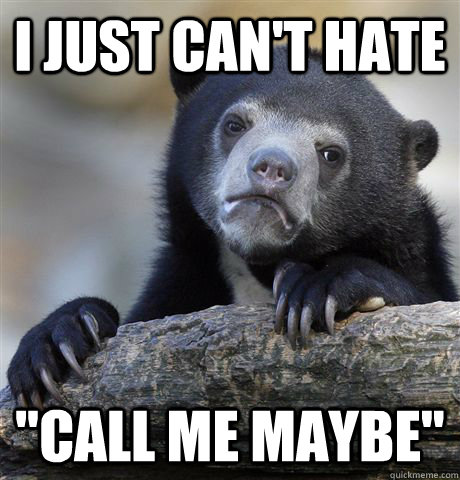 i just cant hate call me maybe - Confession Bear