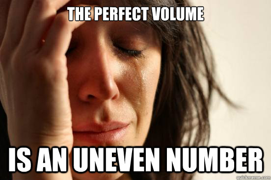 the perfect volume is an uneven number - First World Problems
