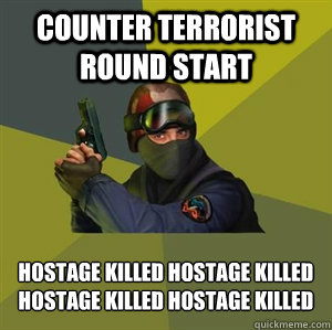 counter terrorist round start hostage killed hostage killed  - Counter Strike
