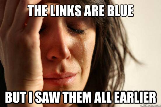 the links are blue but i saw them all earlier - First World Problems