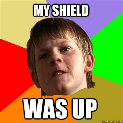 my shield was up - Angry School Boy