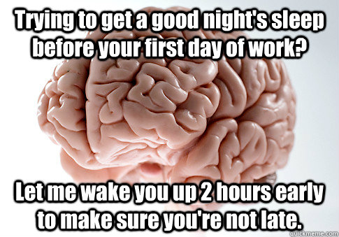 trying to get a good nights sleep before your first day of  - Scumbag Brain