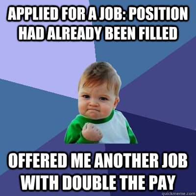 applied for a job position had already been filled offered  - Success Kid