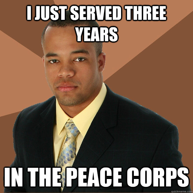 i just served three years in the peace corps - Successful Black Man