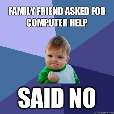 Family friend asked for computer help Said no - Success Kid