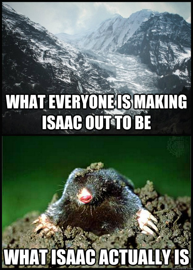 what everyone is making isaac out to be what isaac actually  -