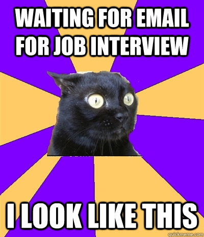 Waiting For Email For Job Interview I Look Like This