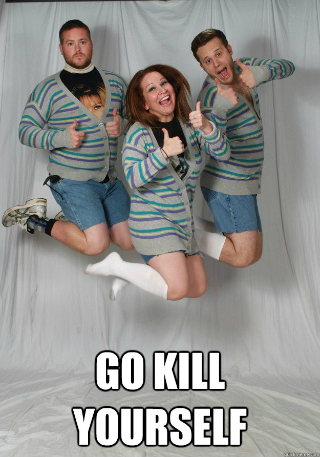go kill yourself -